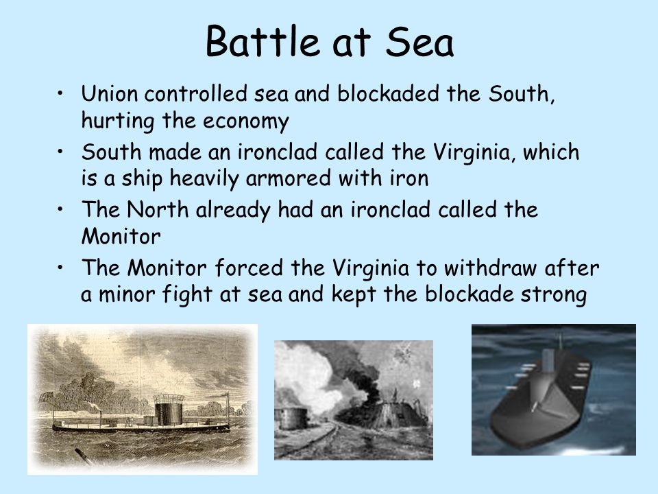 Battle at Sea Union controlled sea and blockaded the South, hurting the economy.