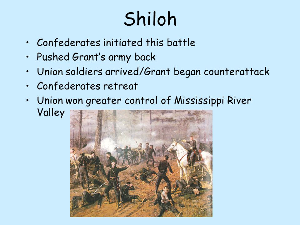 Shiloh Confederates initiated this battle Pushed Grant's army back