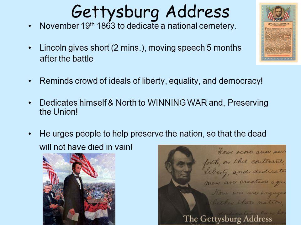 Gettysburg Address November 19th 1863 to dedicate a national cemetery.