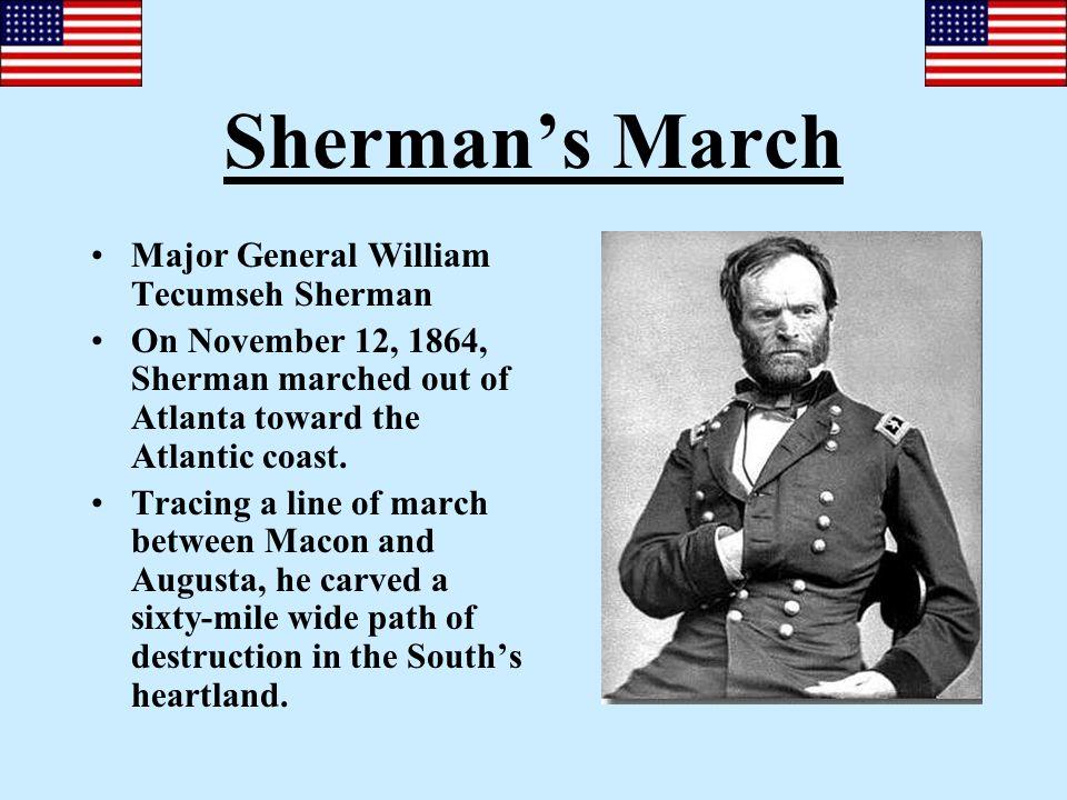 Sherman's March Major General William Tecumseh Sherman