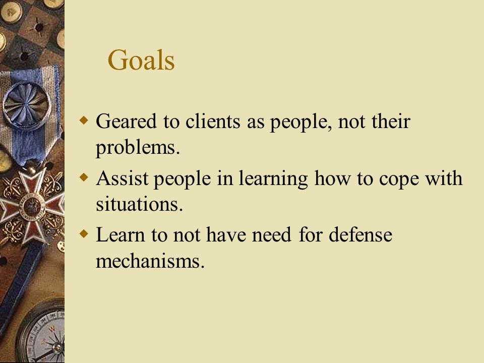 Goals Geared to clients as people, not their problems.