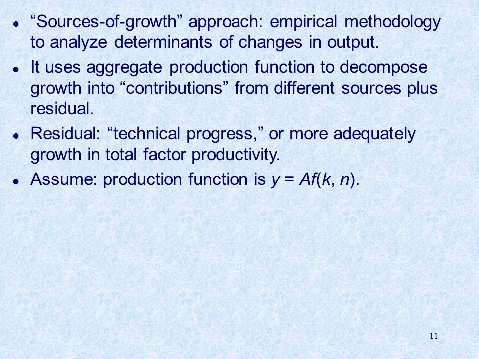 Sources-of-growth approach: empirical methodology to analyze determinants of changes in output.
