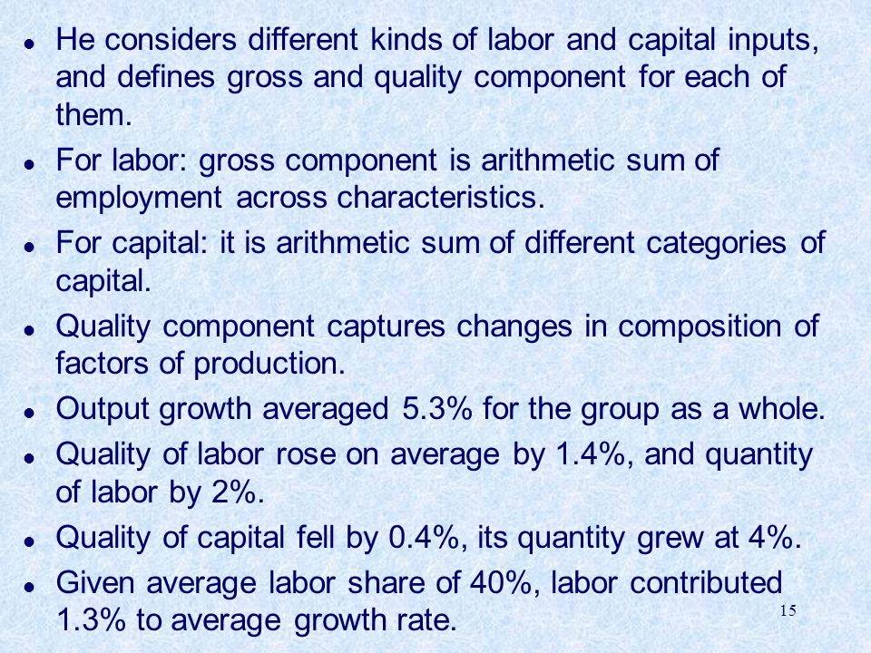 He considers different kinds of labor and capital inputs, and defines gross and quality component for each of them.
