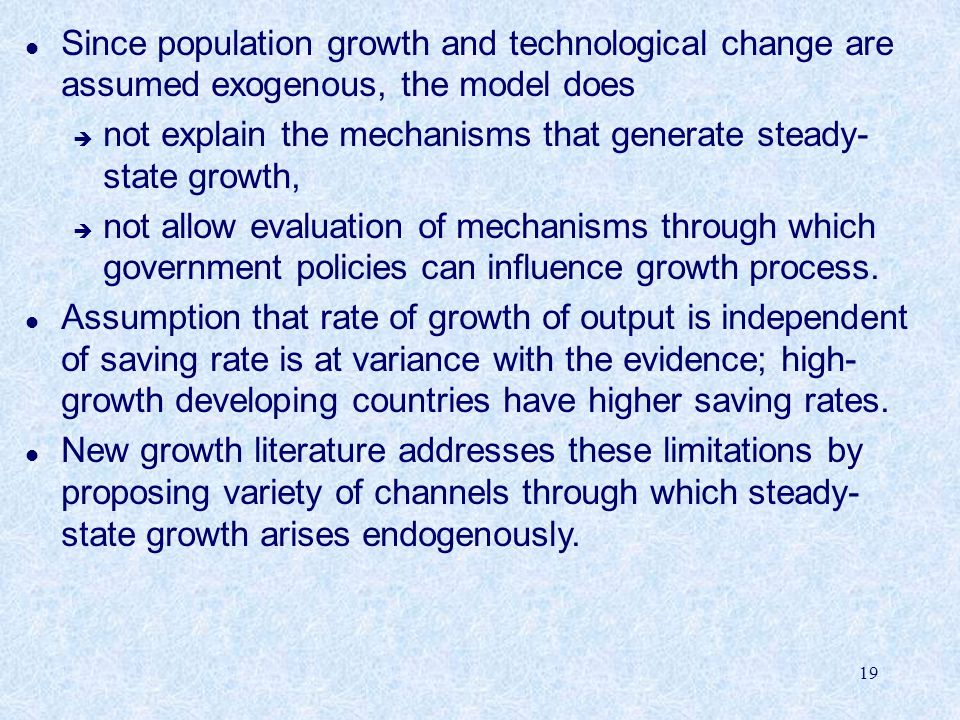 Since population growth and technological change are assumed exogenous, the model does