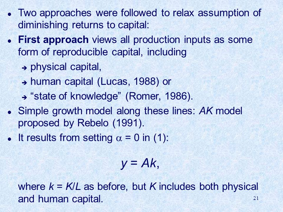 Two approaches were followed to relax assumption of diminishing returns to capital: