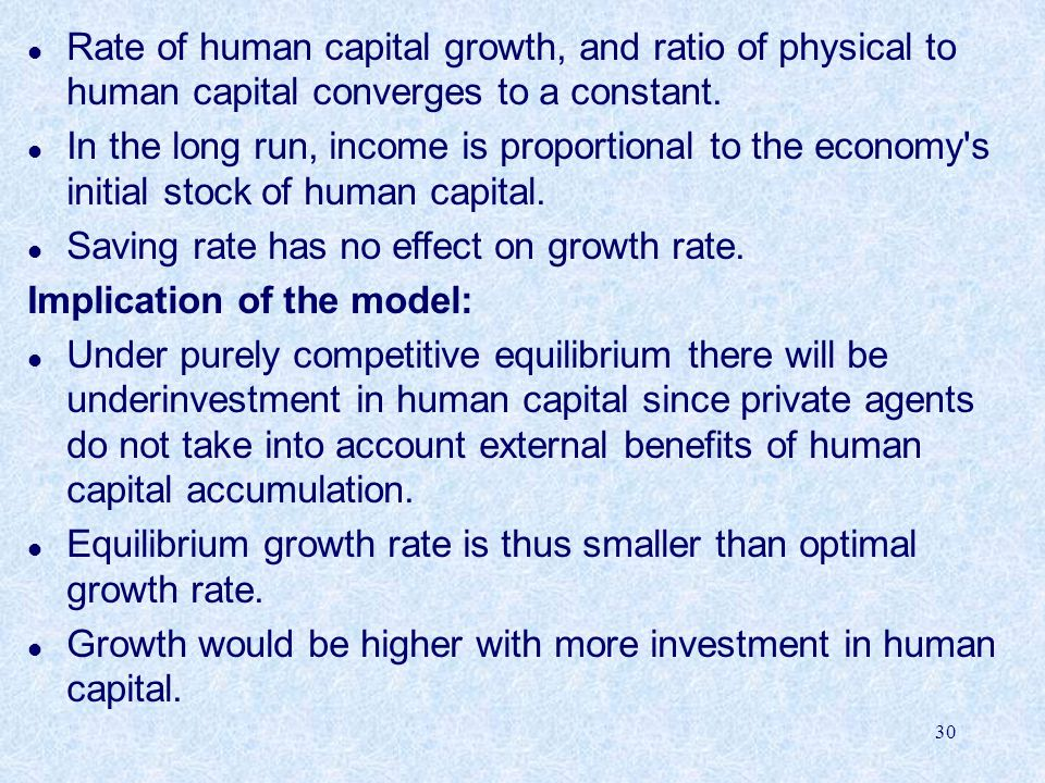 Rate of human capital growth, and ratio of physical to human capital converges to a constant.
