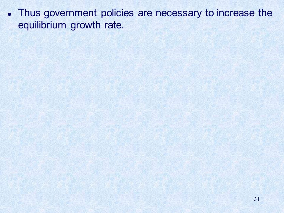 Thus government policies are necessary to increase the equilibrium growth rate.