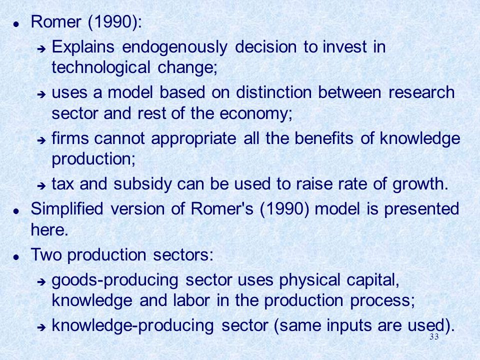 Romer (1990): Explains endogenously decision to invest in technological change;