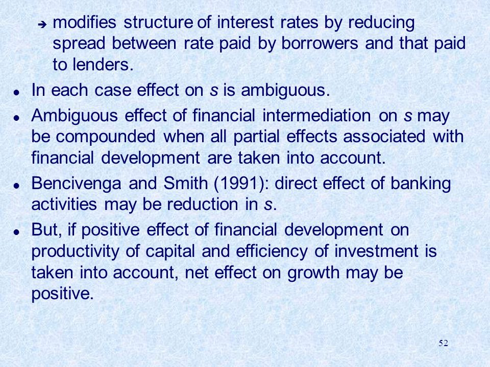 modifies structure of interest rates by reducing spread between rate paid by borrowers and that paid to lenders.