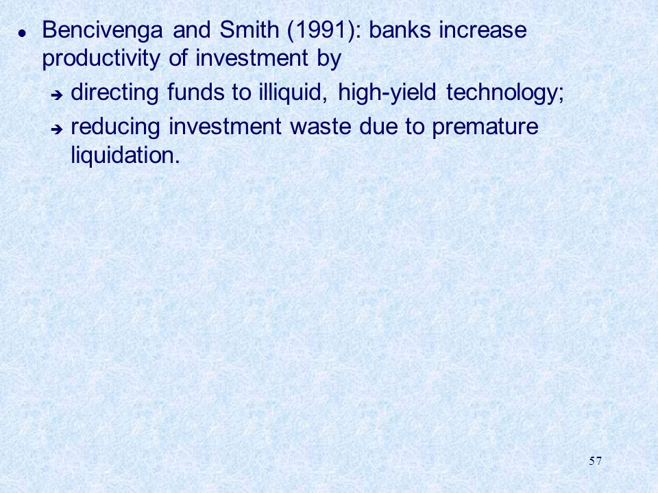 Bencivenga and Smith (1991): banks increase productivity of investment by