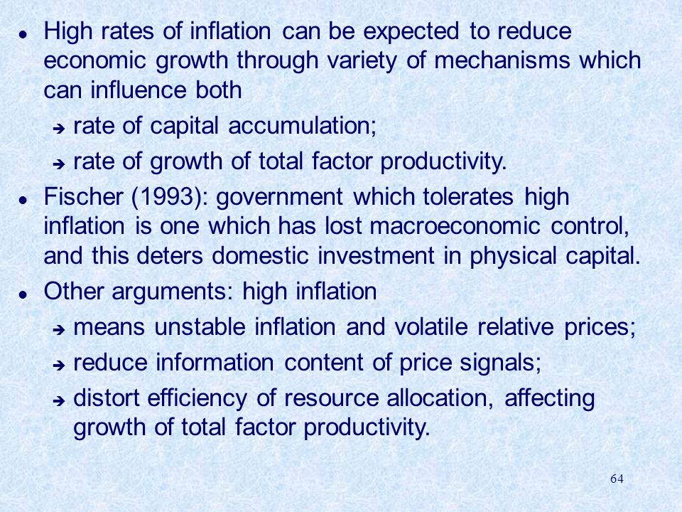 High rates of inflation can be expected to reduce economic growth through variety of mechanisms which can influence both