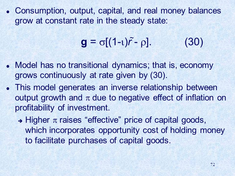 Consumption, output, capital, and real money balances grow at constant rate in the steady state:
