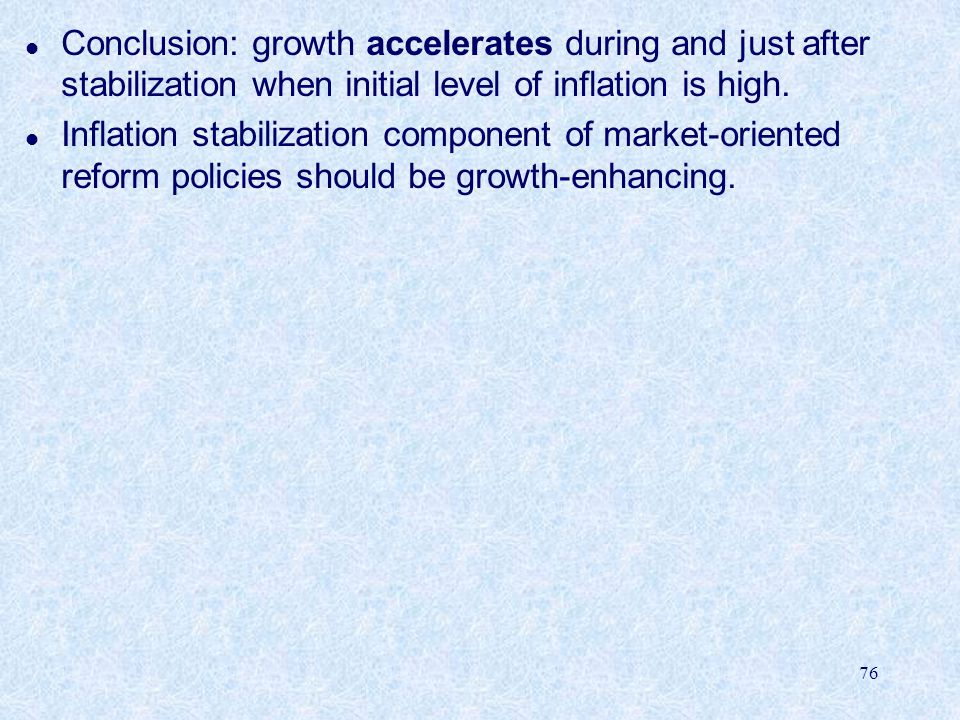 Conclusion: growth accelerates during and just after stabilization when initial level of inflation is high.