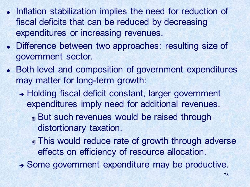 Inflation stabilization implies the need for reduction of fiscal deficits that can be reduced by decreasing expenditures or increasing revenues.