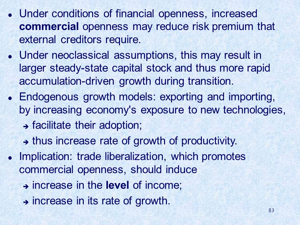 Under conditions of financial openness, increased commercial openness may reduce risk premium that external creditors require.