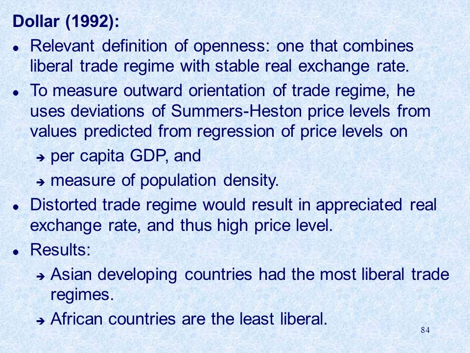 Dollar (1992): Relevant definition of openness: one that combines liberal trade regime with stable real exchange rate.