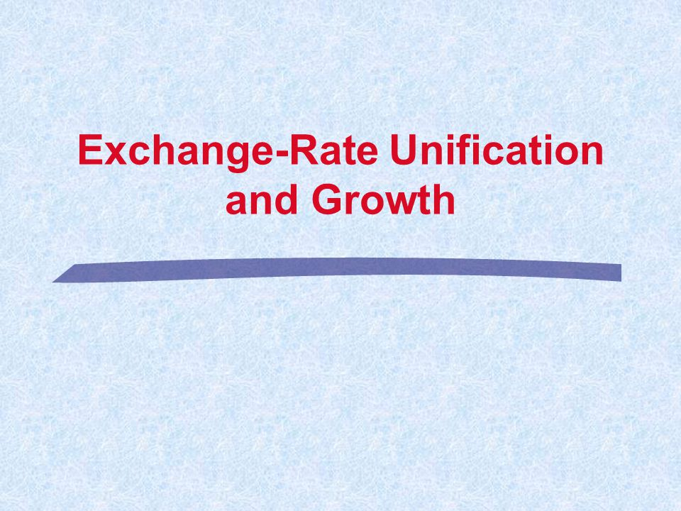 Exchange-Rate Unification and Growth