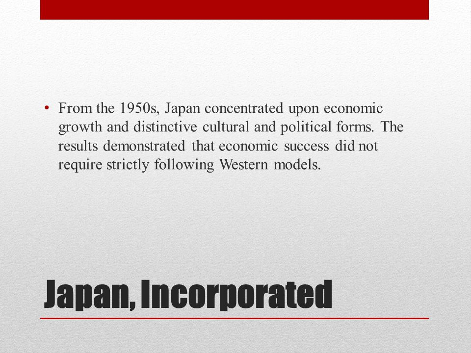 From the 1950s, Japan concentrated upon economic growth and distinctive cultural and political forms. The results demonstrated that economic success did not require strictly following Western models.