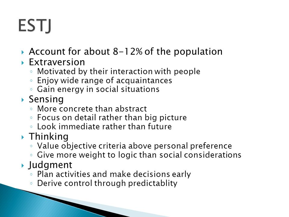 ESTJ Account for about 8-12% of the population Extraversion Sensing