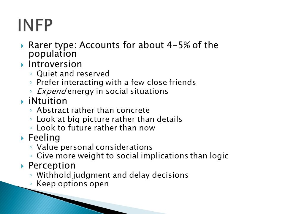 INFP Rarer type: Accounts for about 4-5% of the population