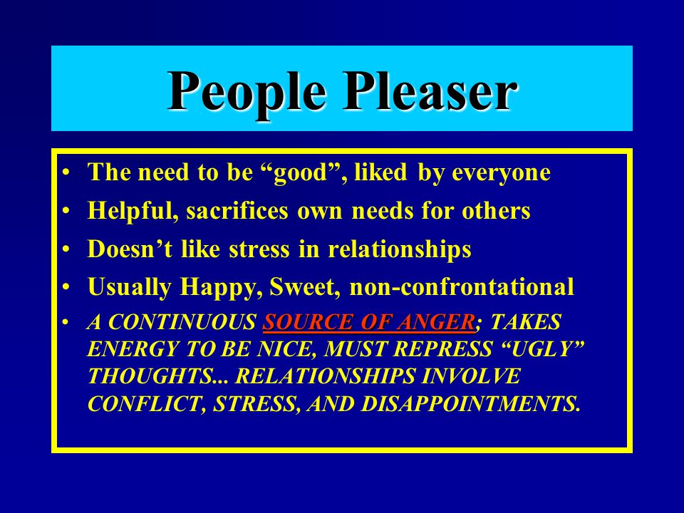 People Pleaser The need to be good , liked by everyone