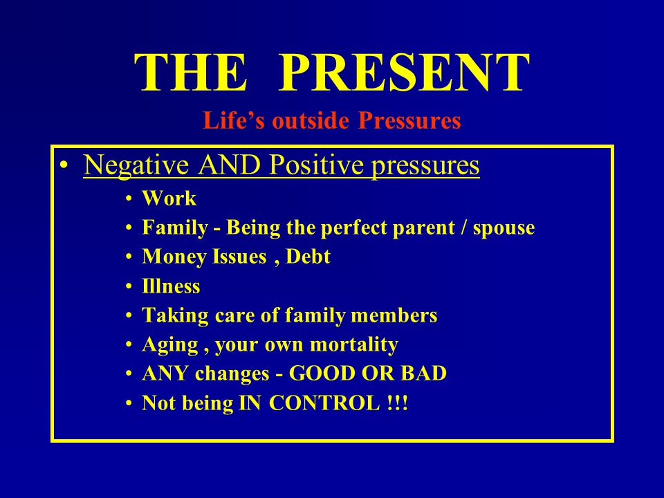 THE PRESENT Life's outside Pressures