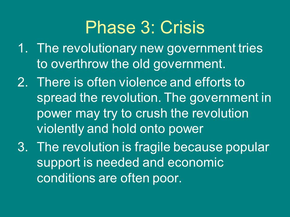 Phase 3: Crisis The revolutionary new government tries to overthrow the old government.