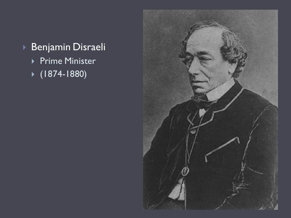 Benjamin Disraeli Prime Minister (1874-1880)