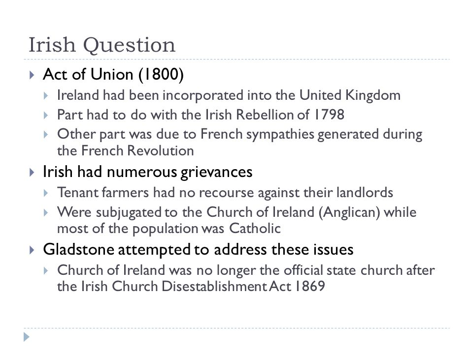 Irish Question Act of Union (1800) Irish had numerous grievances