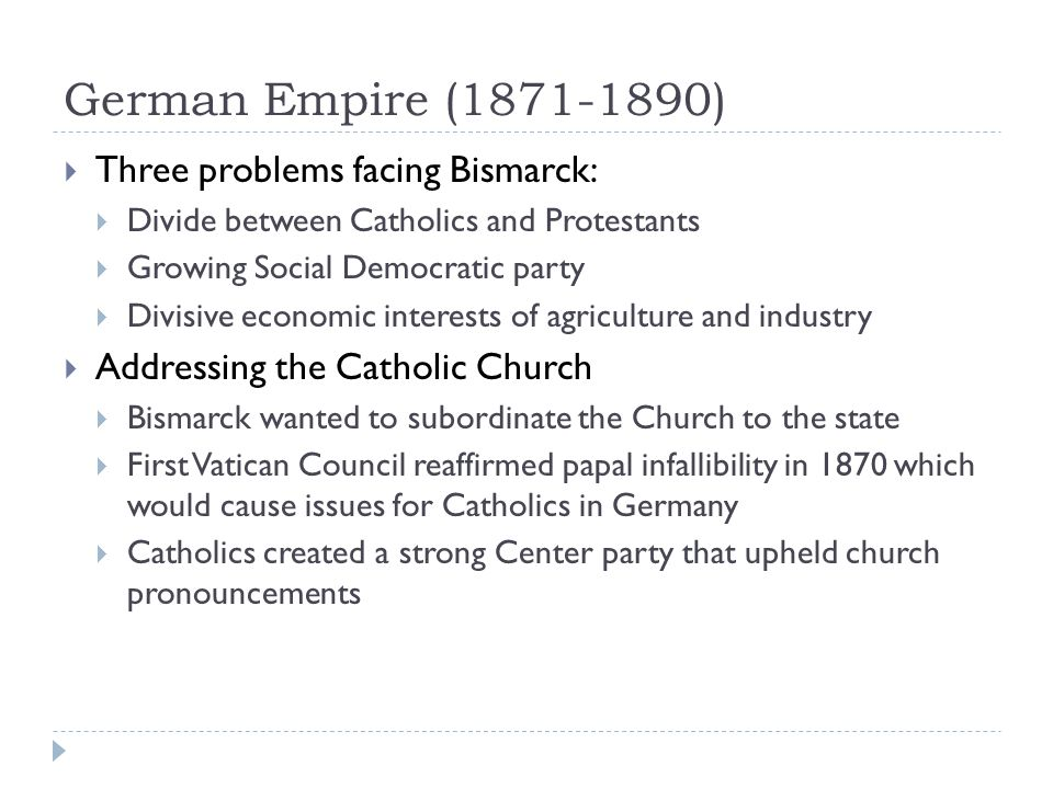 German Empire (1871-1890) Three problems facing Bismarck: