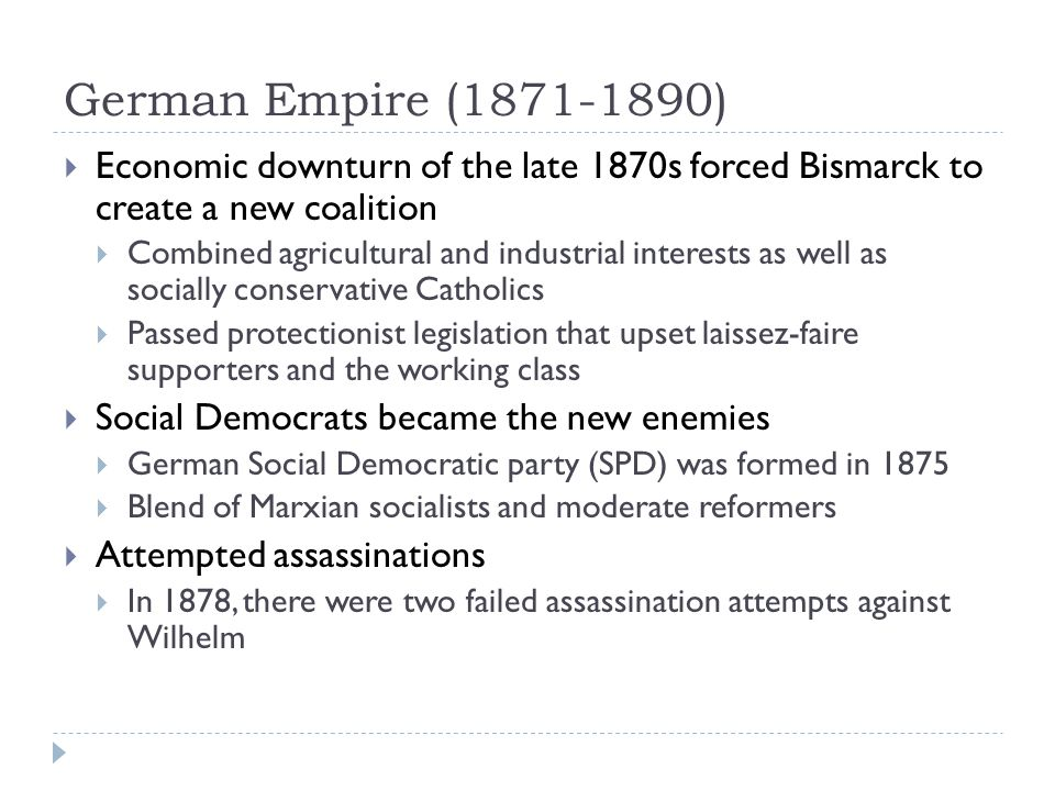 German Empire (1871-1890) Economic downturn of the late 1870s forced Bismarck to create a new coalition.