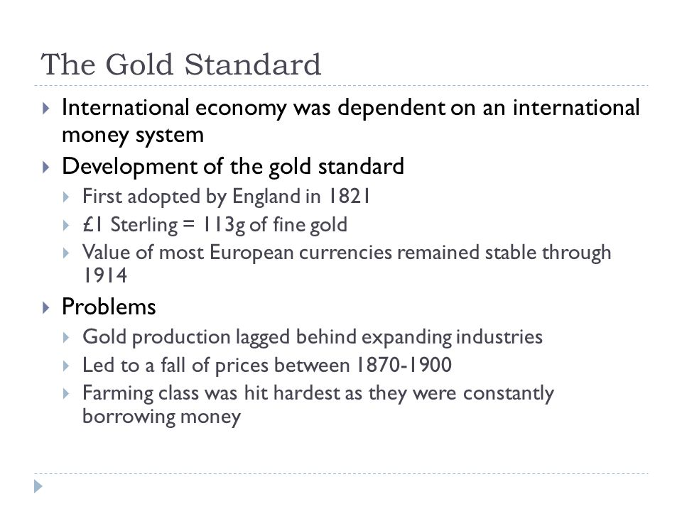 The Gold Standard International economy was dependent on an international money system. Development of the gold standard.