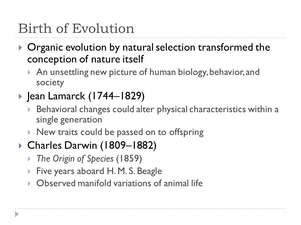 Birth of Evolution Organic evolution by natural selection transformed the conception of nature itself.