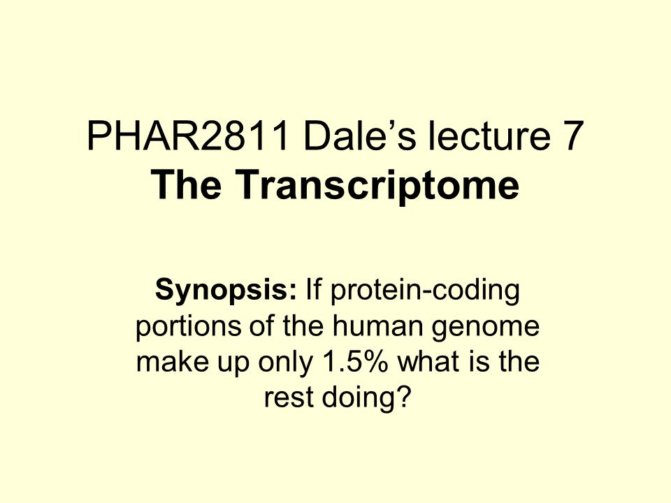 PHAR2811 Dale's lecture 7 The Transcriptome