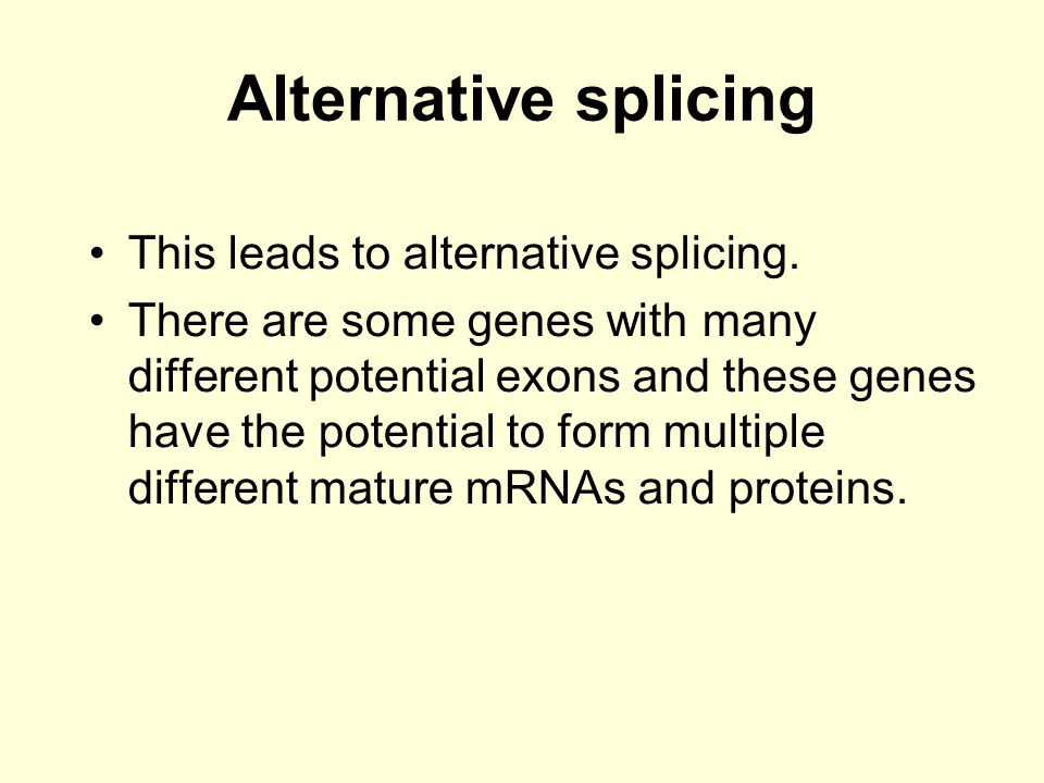 Alternative splicing This leads to alternative splicing.