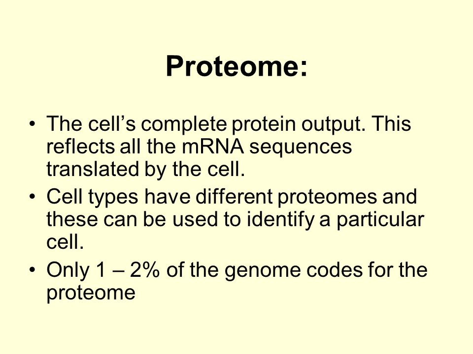 Proteome: The cell's complete protein output. This reflects all the mRNA sequences translated by the cell.