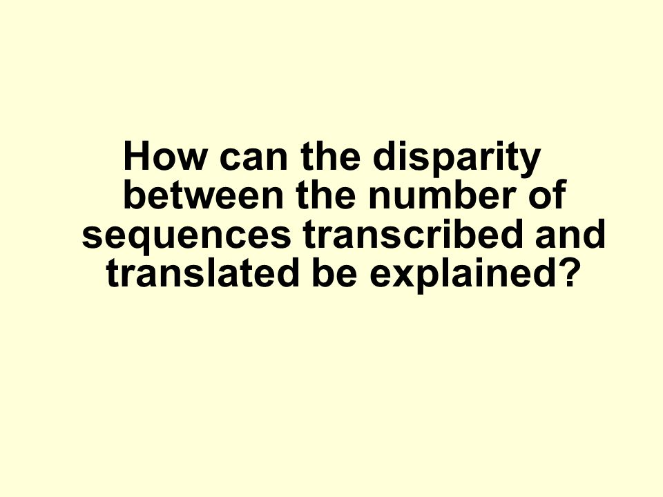 How can the disparity between the number of sequences transcribed and translated be explained