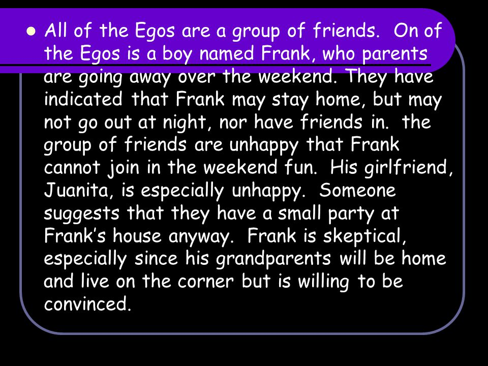 All of the Egos are a group of friends