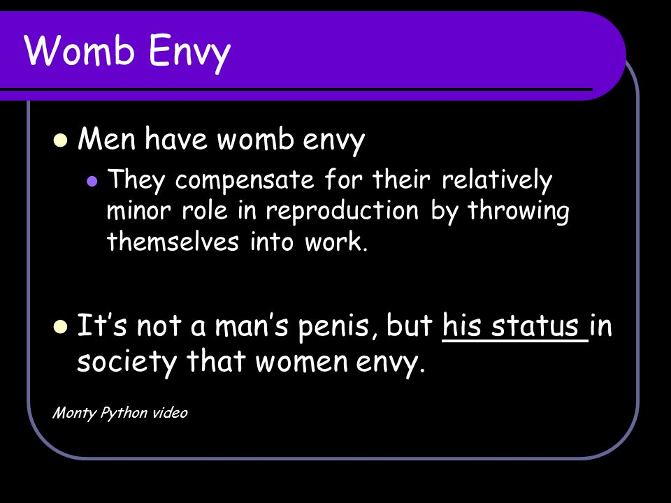 Womb Envy Men have womb envy