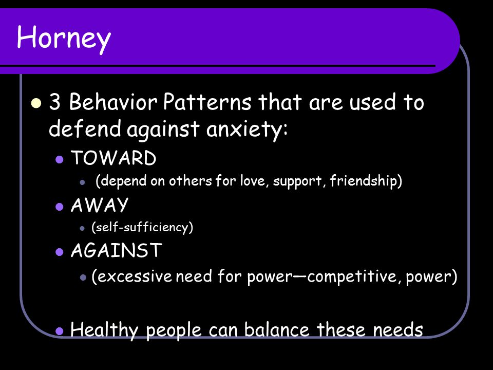 Horney 3 Behavior Patterns that are used to defend against anxiety:
