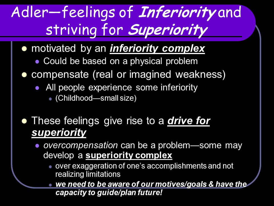 Adler—feelings of Inferiority and striving for Superiority