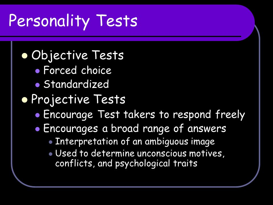 Personality Tests Objective Tests Projective Tests Forced choice