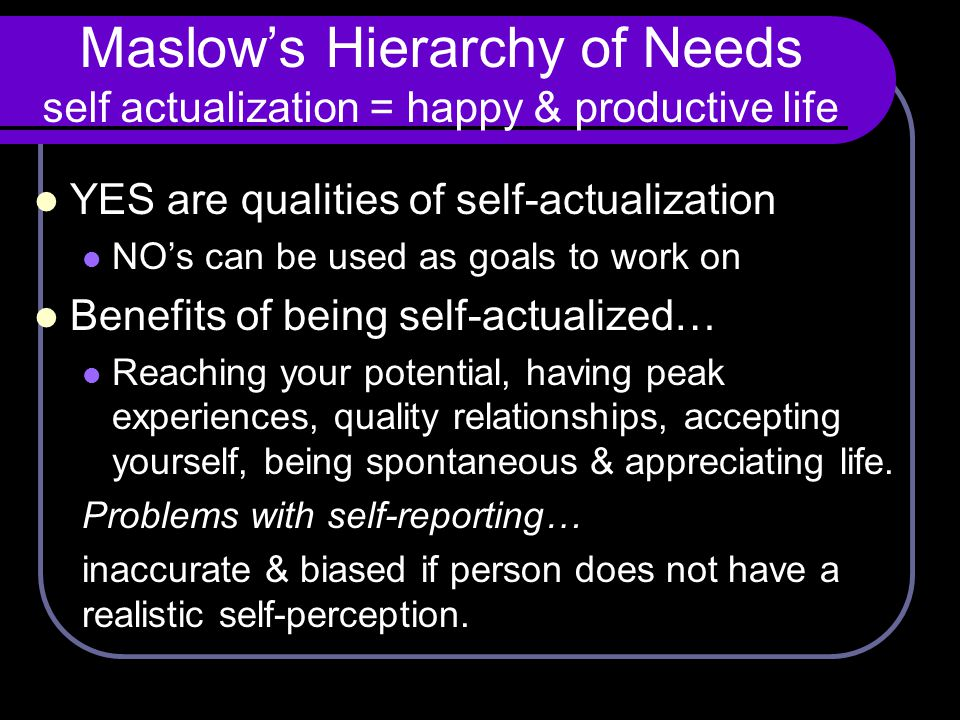 Maslow's Hierarchy of Needs self actualization = happy & productive life