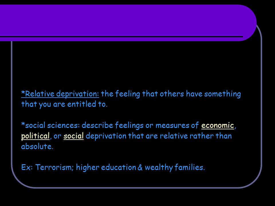 Ex: Terrorism; higher education & wealthy families.