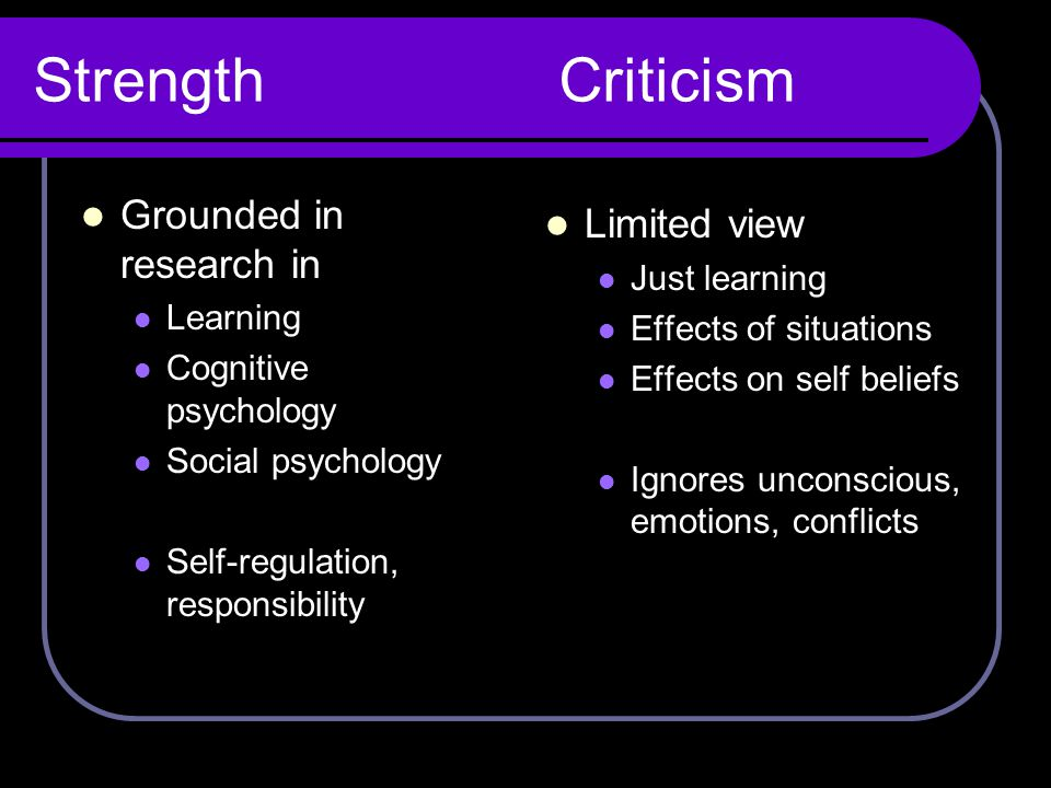 Strength Criticism Grounded in research in Limited view Just learning