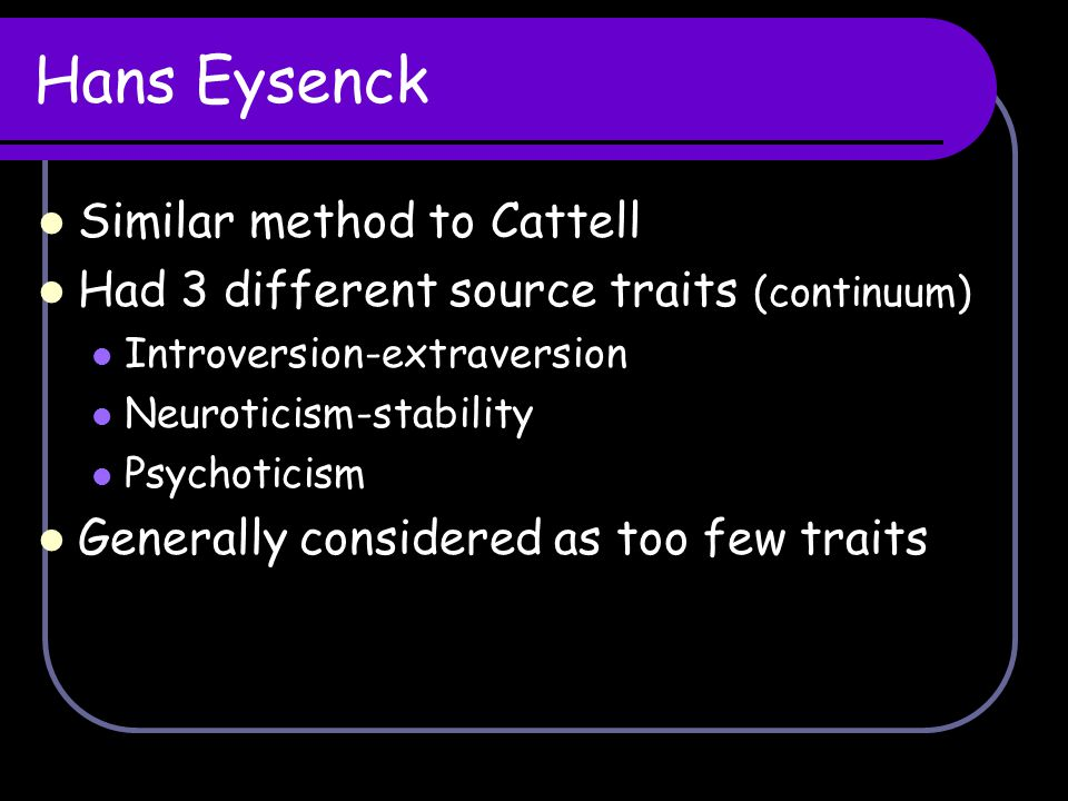 Hans Eysenck Similar method to Cattell