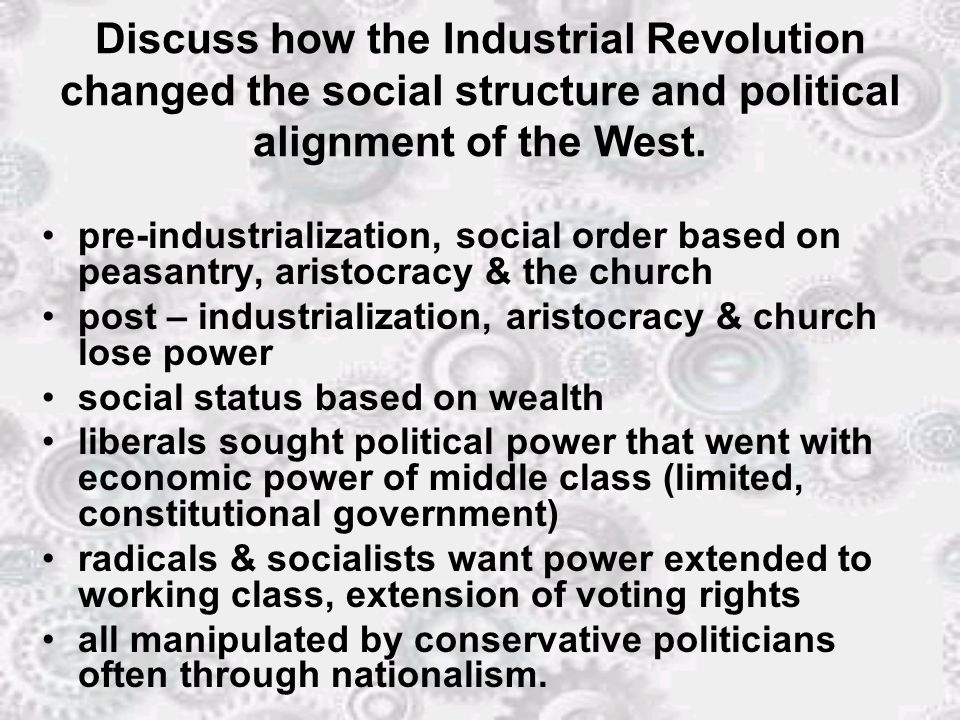 Discuss how the Industrial Revolution changed the social structure and political alignment of the West.