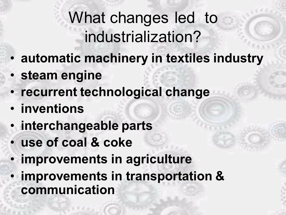 What changes led to industrialization