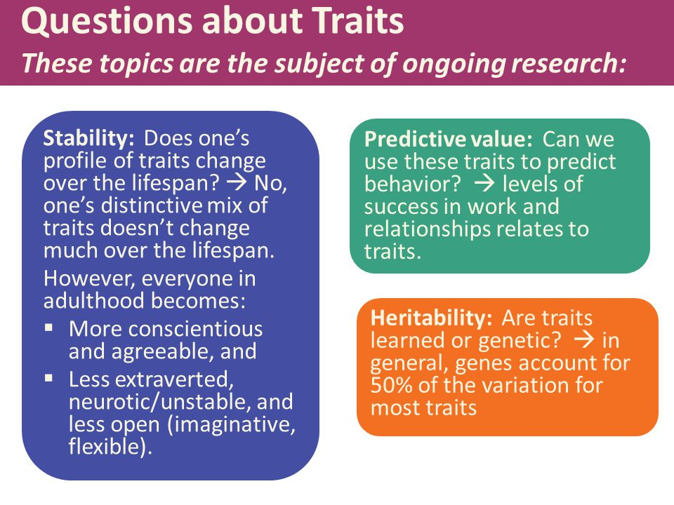 Questions about Traits These topics are the subject of ongoing research: