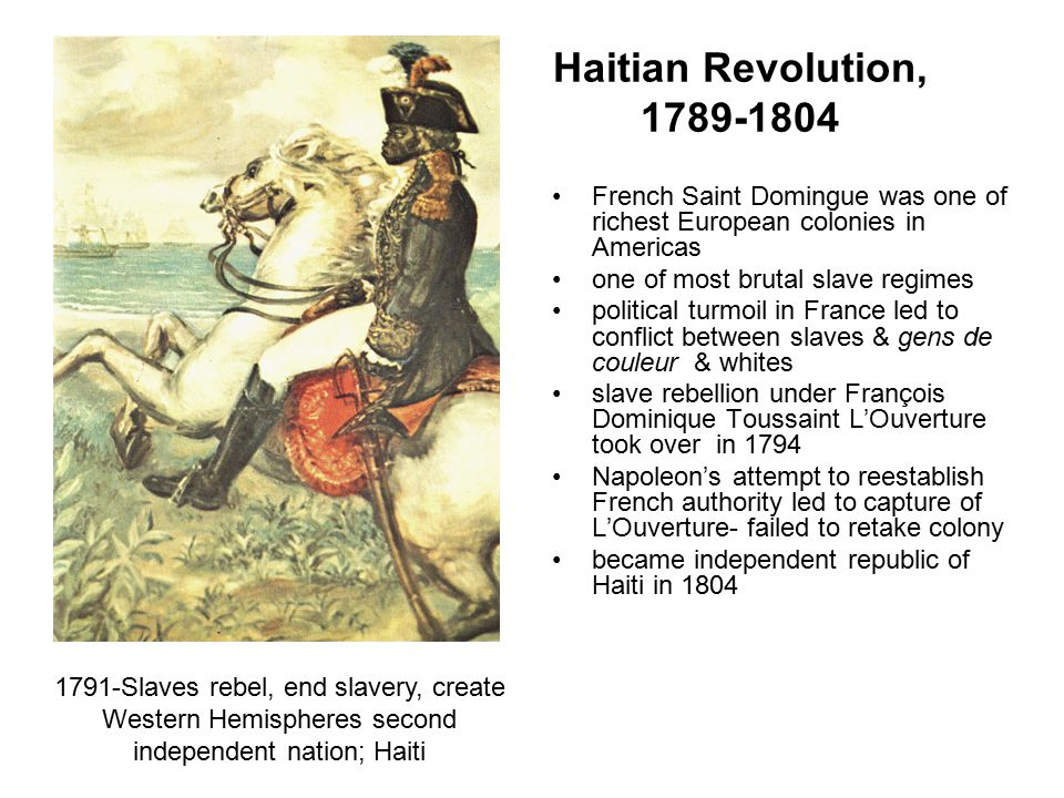 Haitian Revolution, 1789-1804 French Saint Domingue was one of richest European colonies in Americas.